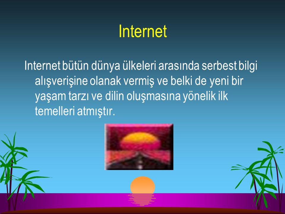 Internet Internet bütün dünya ülkeleri arasında serbest bilgi alışverişine olanak vermiş ve belki de yeni bir yaşam tarzı ve dilin oluşmasına yönelik