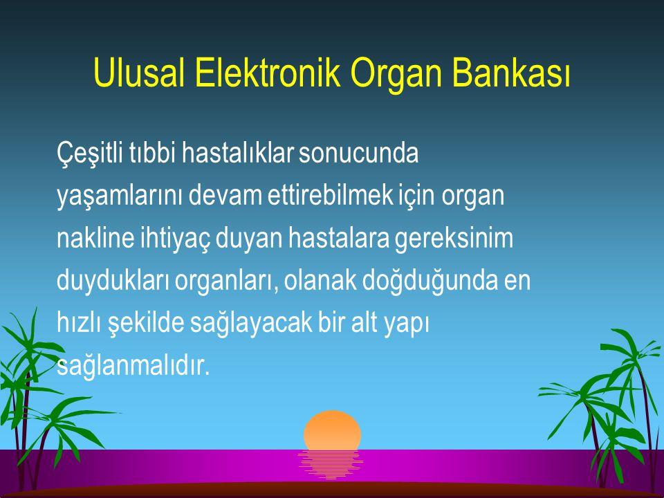Ulusal Elektronik Organ Bankası Çeşitli tıbbi hastalıklar sonucunda yaşamlarını devam ettirebilmek için organ nakline ihtiyaç duyan hastalara gereksin