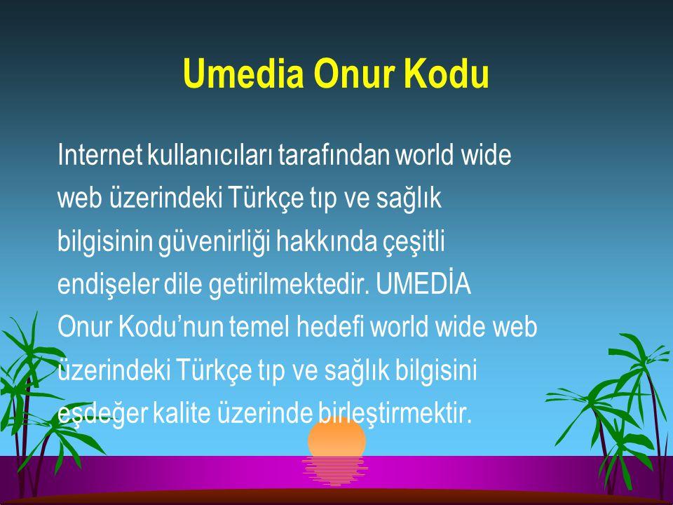 Umedia Onur Kodu Internet kullanıcıları tarafından world wide web üzerindeki Türkçe tıp ve sağlık bilgisinin güvenirliği hakkında çeşitli endişeler di