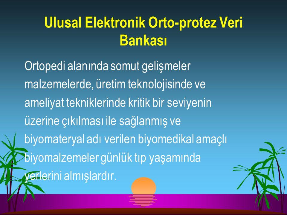Ulusal Elektronik Orto-protez Veri Bankası Ortopedi alanında somut gelişmeler malzemelerde, üretim teknolojisinde ve ameliyat tekniklerinde kritik bir