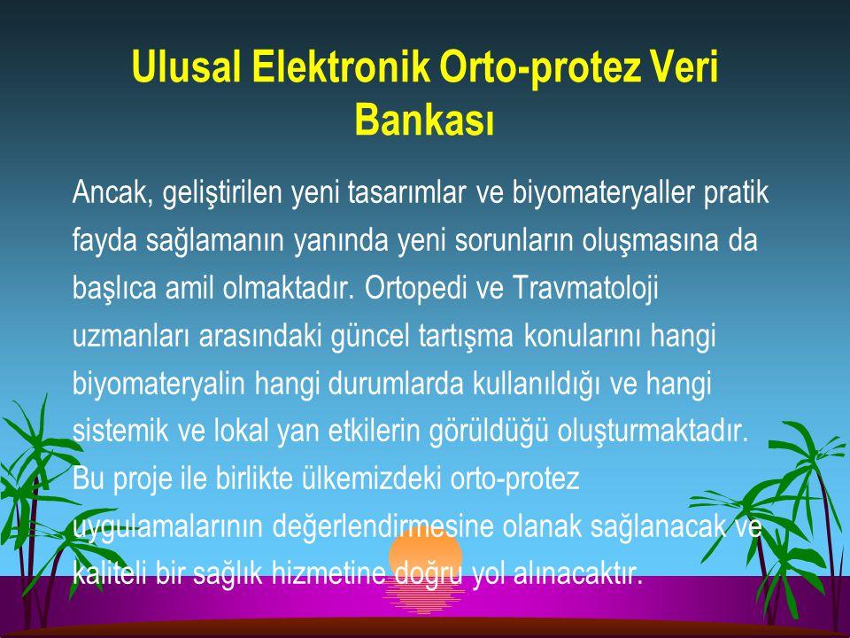 Ulusal Elektronik Orto-protez Veri Bankası Ancak, geliştirilen yeni tasarımlar ve biyomateryaller pratik fayda sağlamanın yanında yeni sorunların oluş