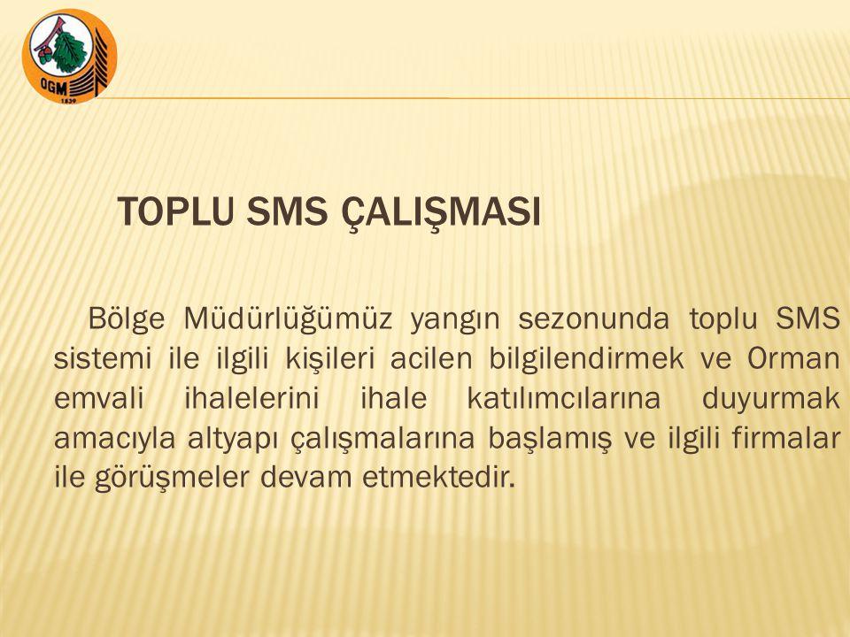 TOPLU SMS ÇALIŞMASI Bölge Müdürlüğümüz yangın sezonunda toplu SMS sistemi ile ilgili kişileri acilen bilgilendirmek ve Orman emvali ihalelerini ihale katılımcılarına duyurmak amacıyla altyapı çalışmalarına başlamış ve ilgili firmalar ile görüşmeler devam etmektedir.