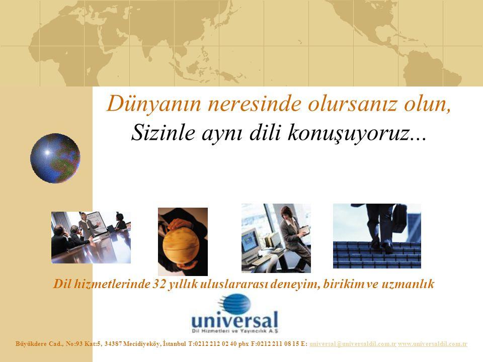 Dünyanın neresinde olursanız olun, Sizinle aynı dili konuşuyoruz... Büyükdere Cad., No:93 Kat:5, 34387 Mecidiyeköy, İstanbul T:0212 212 02 40 pbx F:02