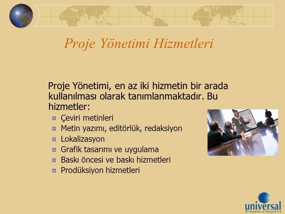 Proje Yönetimi Hizmetleri Proje Yönetimi, en az iki hizmetin bir arada kullanılması olarak tanımlanmaktadır. Bu hizmetler: Çeviri metinleri Metin yazı