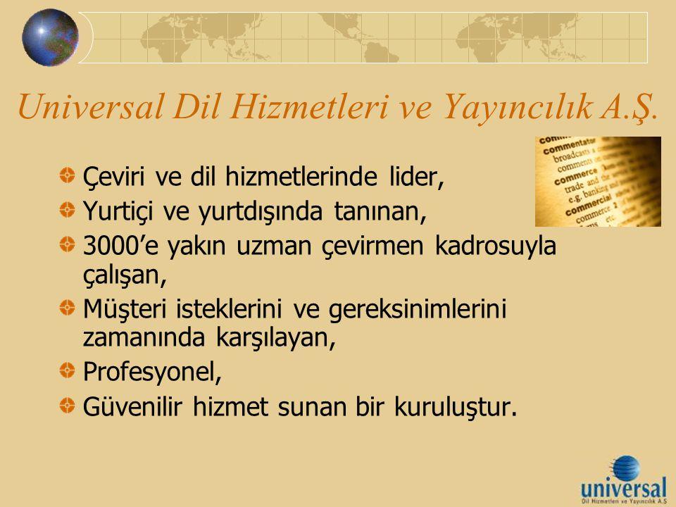 Universal Dil Hizmetleri ve Yayıncılık A.Ş. Çeviri ve dil hizmetlerinde lider, Yurtiçi ve yurtdışında tanınan, 3000'e yakın uzman çevirmen kadrosuyla