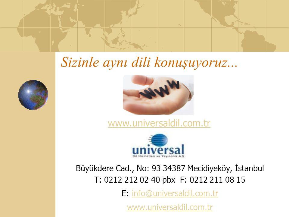 Sizinle aynı dili konuşuyoruz... Büyükdere Cad., No: 93 34387 Mecidiyeköy, İstanbul T: 0212 212 02 40 pbx F: 0212 211 08 15 E: info@universaldil.com.t