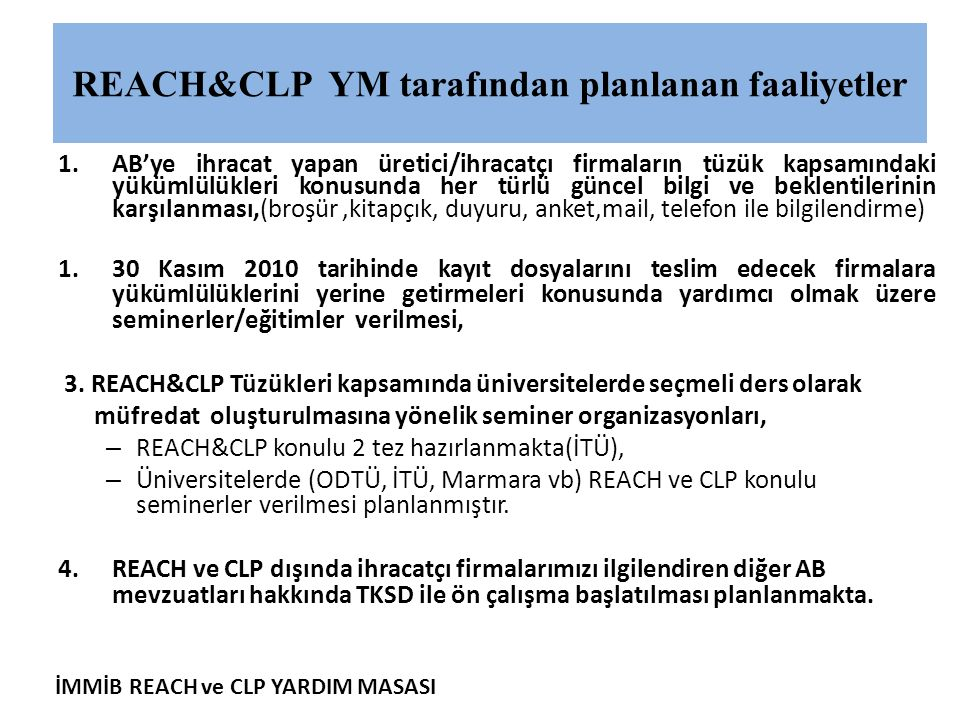 İMMİB REACH ve CLP YARDIM MASASI REACH&CLP YM tarafından planlanan faaliyetler 1.AB'ye ihracat yapan üretici/ihracatçı firmaların tüzük kapsamındaki y