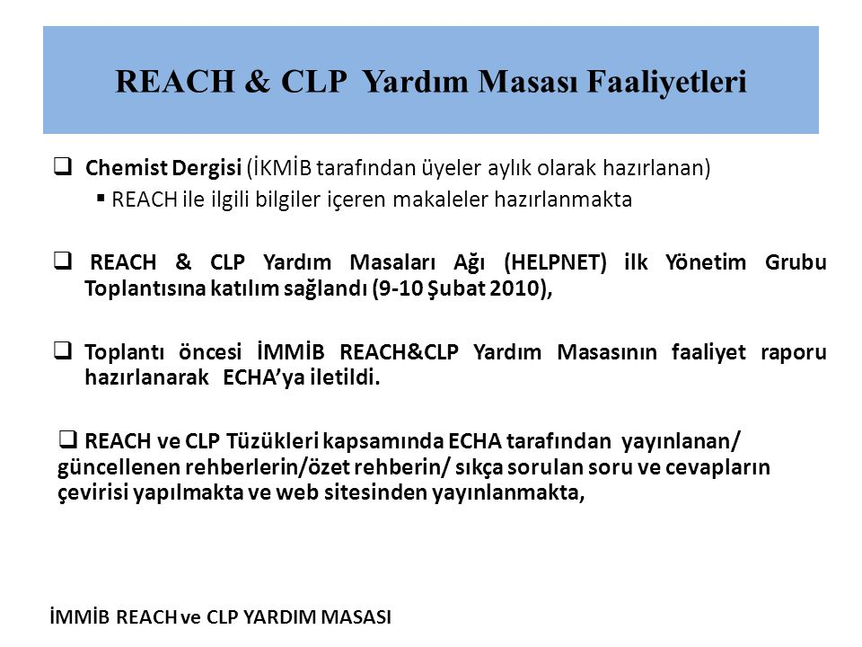 İMMİB REACH ve CLP YARDIM MASASI REACH & CLP Yardım Masası Faaliyetleri  Chemist Dergisi (İKMİB tarafından üyeler aylık olarak hazırlanan)  REACH il