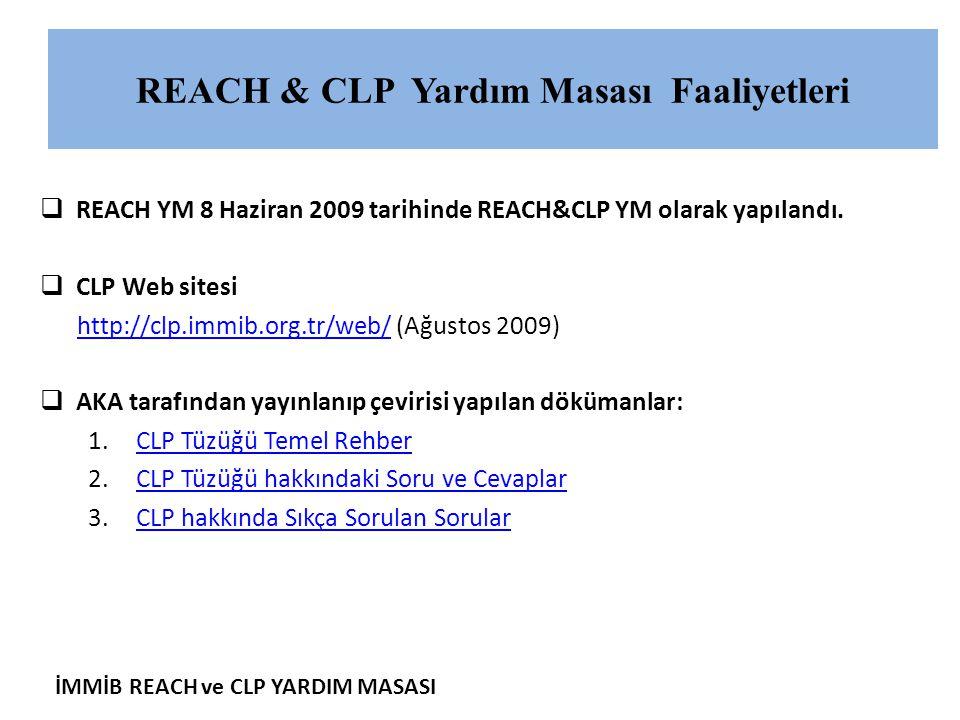  REACH YM 8 Haziran 2009 tarihinde REACH&CLP YM olarak yapılandı.  CLP Web sitesi http://clp.immib.org.tr/web/http://clp.immib.org.tr/web/ (Ağustos
