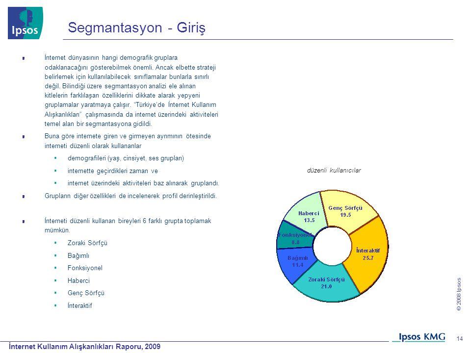 İnternet Kullanım Alışkanlıkları Raporu, 2009 © 2008 Ipsos 14 Segmantasyon - Giriş İnternet dünyasının hangi demografik gruplara odaklanacağını göster