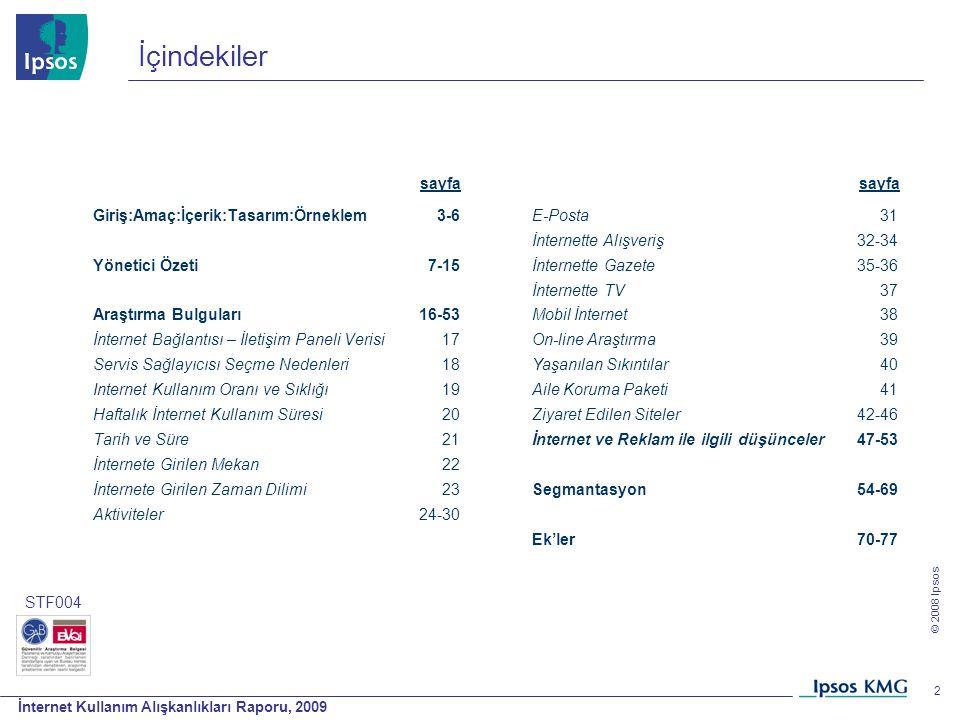 İnternet Kullanım Alışkanlıkları Raporu, 2009 © 2008 Ipsos 2 İçindekiler Giriş:Amaç:İçerik:Tasarım:Örneklem Yönetici Özeti Araştırma Bulguları İnterne