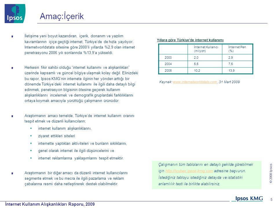 İnternet Kullanım Alışkanlıkları Raporu, 2009 © 2008 Ipsos 5 Amaç:İçerik İletişime yeni boyut kazandıran, içerik, donanım ve yazılım kavramlarının içi