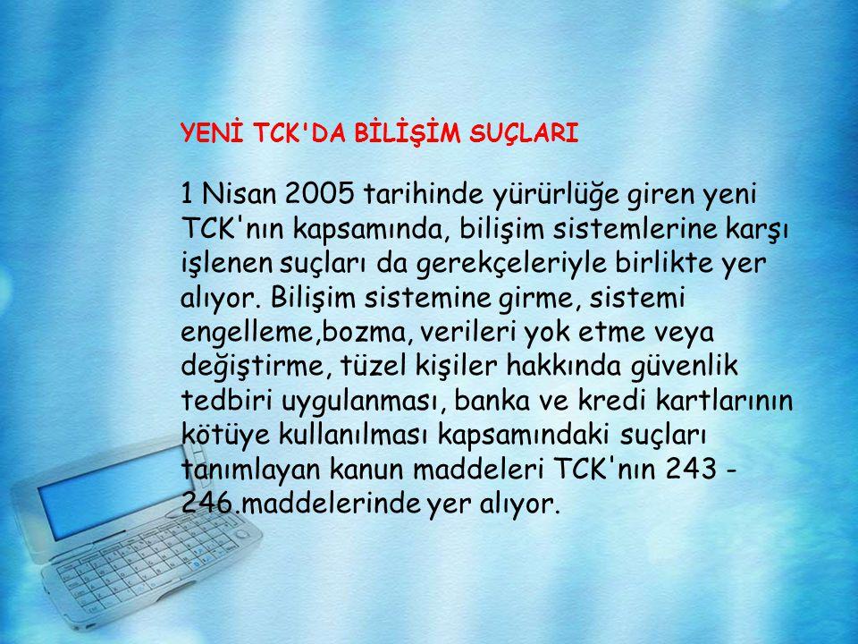 YENİ TCK'DA BİLİŞİM SUÇLARI 1 Nisan 2005 tarihinde yürürlüğe giren yeni TCK'nın kapsamında, bilişim sistemlerine karşı işlenen suçları da gerekçeleriy