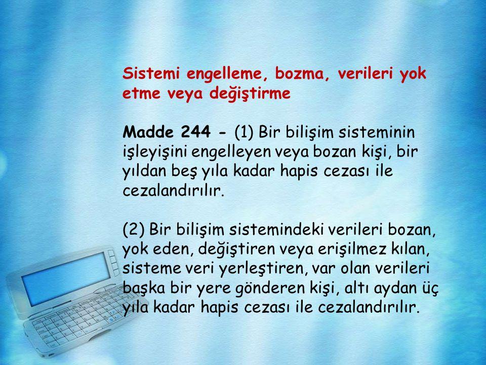 Sistemi engelleme, bozma, verileri yok etme veya değiştirme Madde 244 - (1) Bir bilişim sisteminin işleyişini engelleyen veya bozan kişi, bir yıldan b