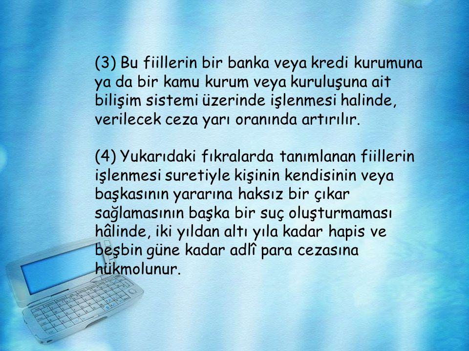 (3) Bu fiillerin bir banka veya kredi kurumuna ya da bir kamu kurum veya kuruluşuna ait bilişim sistemi üzerinde işlenmesi halinde, verilecek ceza yar