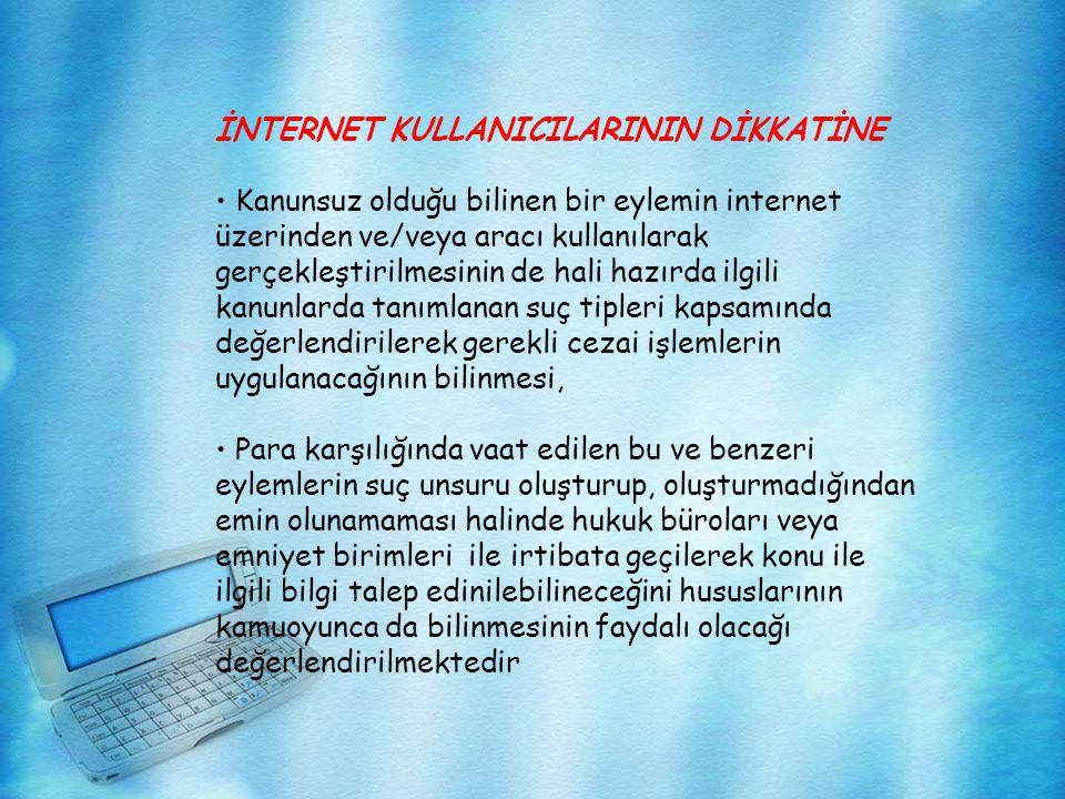 İNTERNET KULLANICILARININ DİKKATİNE • Kanunsuz olduğu bilinen bir eylemin internet üzerinden ve/veya aracı kullanılarak gerçekleştirilmesinin de hali