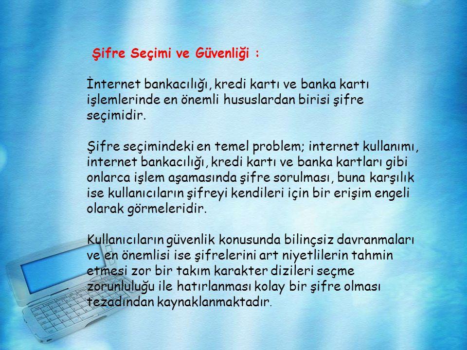 Şifre Seçimi ve Güvenliği : İnternet bankacılığı, kredi kartı ve banka kartı işlemlerinde en önemli hususlardan birisi şifre seçimidir. Şifre seçimind