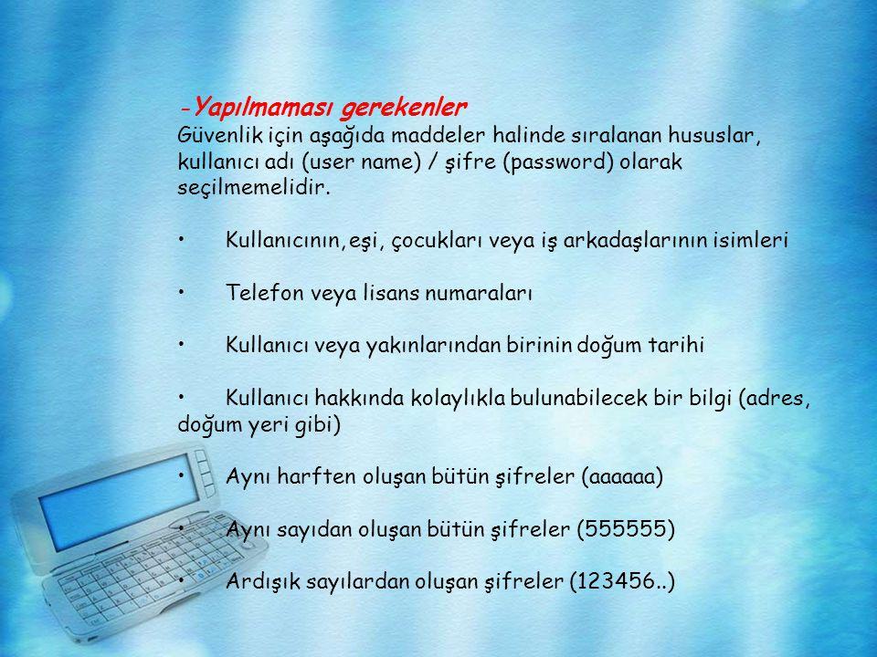 - Yapılmaması gerekenler Güvenlik için aşağıda maddeler halinde sıralanan hususlar, kullanıcı adı (user name) / şifre (password) olarak seçilmemelidi