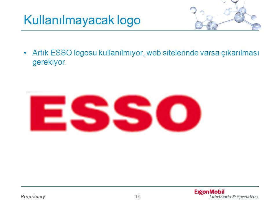 Proprietary19 Kullanılmayacak logo •Artık ESSO logosu kullanılmıyor, web sitelerinde varsa çıkarılması gerekiyor.