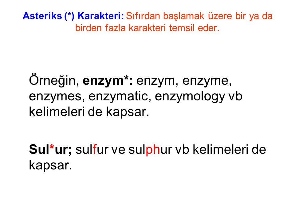 Asteriks (*) Karakteri: Sıfırdan başlamak üzere bir ya da birden fazla karakteri temsil eder. Örneğin, enzym*: enzym, enzyme, enzymes, enzymatic, enzy