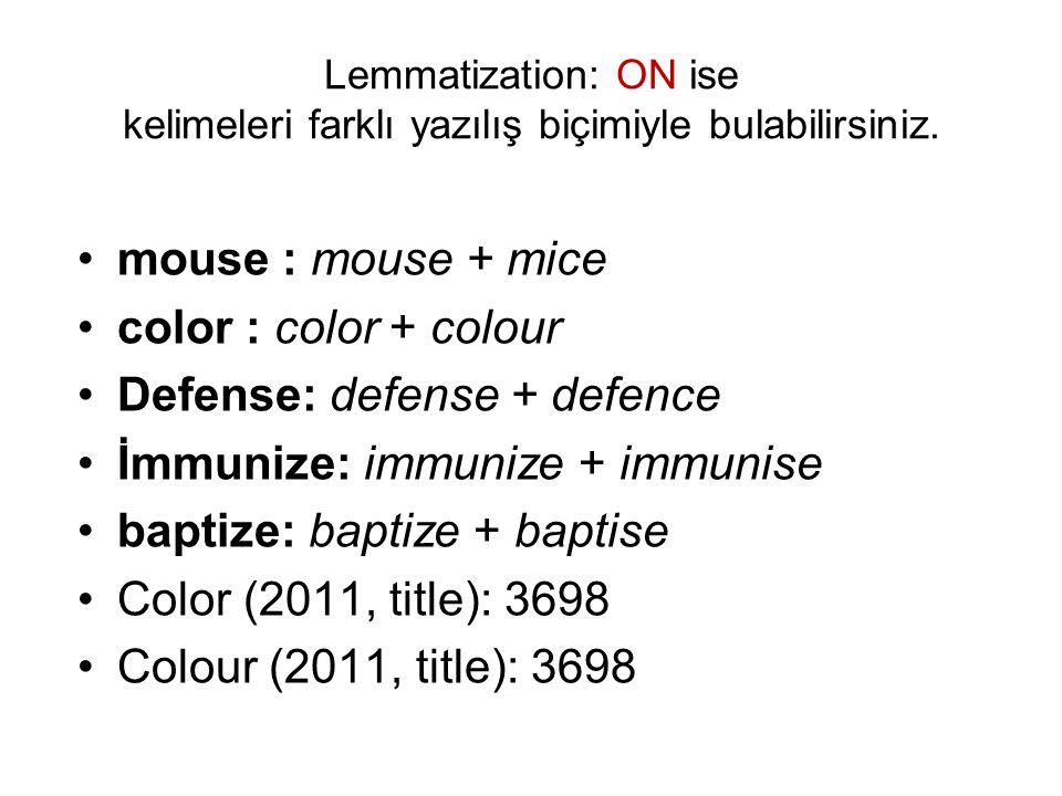 Lemmatization: ON ise kelimeleri farklı yazılış biçimiyle bulabilirsiniz. •mouse : mouse + mice •color : color + colour •Defense: defense + defence •İ