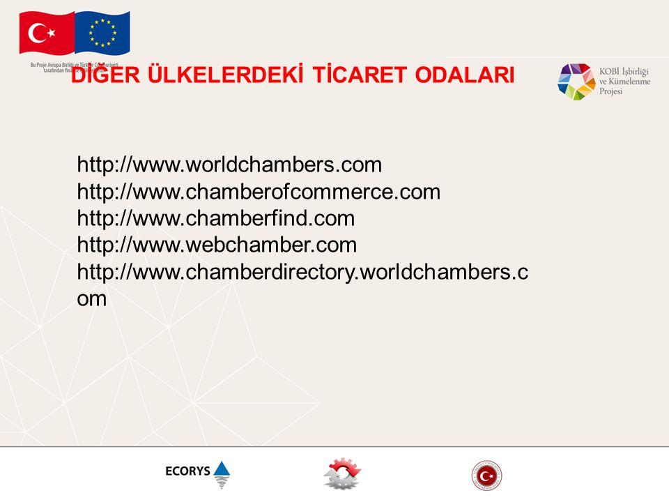 DİĞER ÜLKELERDEKİ TİCARET ODALARI http://www.worldchambers.com http://www.chamberofcommerce.com http://www.chamberfind.com http://www.webchamber.com h