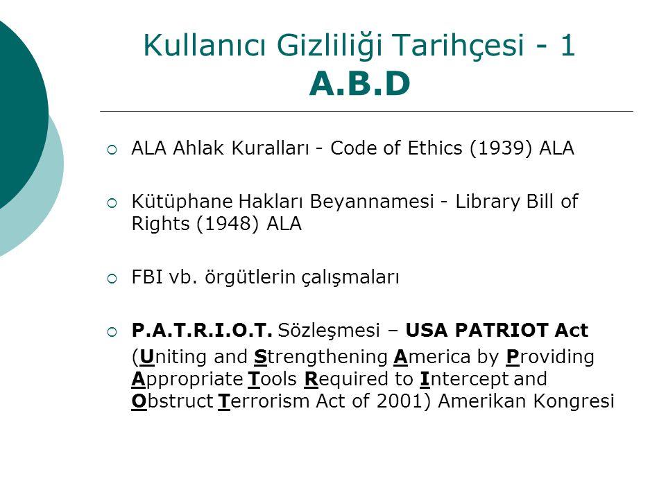 Kullanıcı Gizliliği Tarihçesi - 1 A.B.D  ALA Ahlak Kuralları - Code of Ethics (1939) ALA  Kütüphane Hakları Beyannamesi - Library Bill of Rights (1948) ALA  FBI vb.