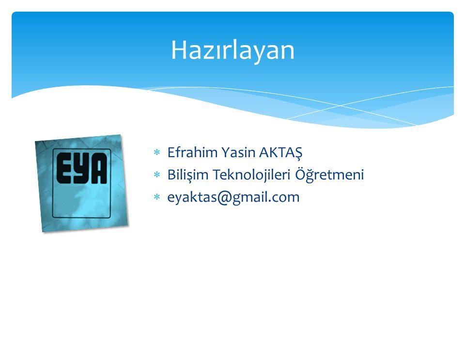  Efrahim Yasin AKTAŞ  Bilişim Teknolojileri Öğretmeni  eyaktas@gmail.com Hazırlayan