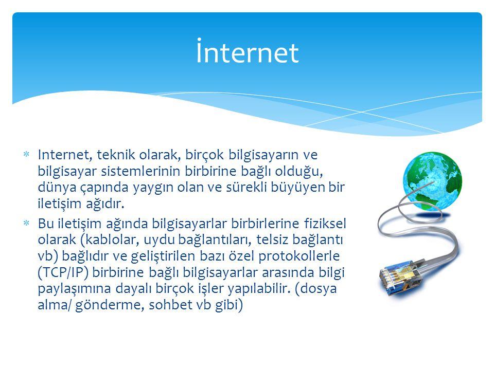  Internet, teknik olarak, birçok bilgisayarın ve bilgisayar sistemlerinin birbirine bağlı olduğu, dünya çapında yaygın olan ve sürekli büyüyen bir il
