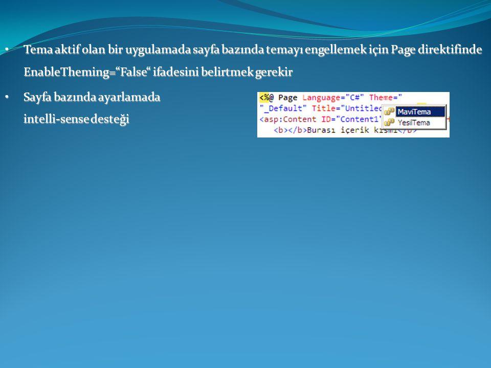 """•Tema aktif olan bir uygulamada sayfa bazında temayı engellemek için Page direktifinde EnableTheming=""""False"""" ifadesini belirtmek gerekir •Sayfa bazınd"""