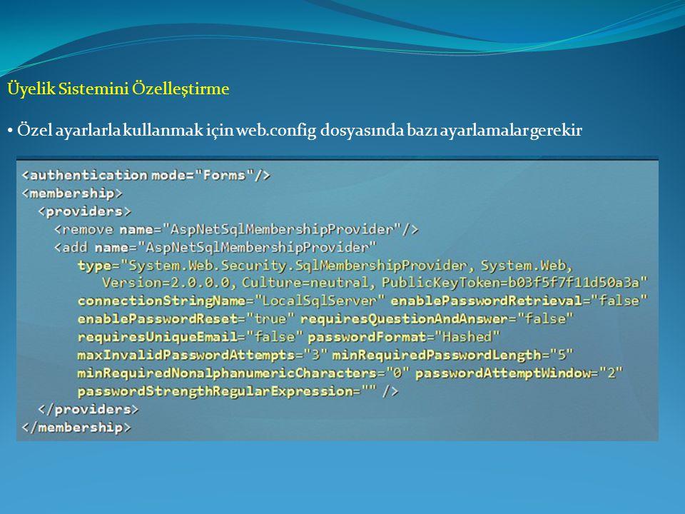 Üyelik Sistemini Özelleştirme • Özel ayarlarla kullanmak için web.config dosyasında bazı ayarlamalar gerekir