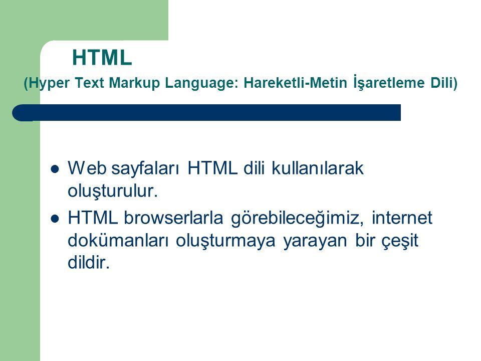 HTML (Hyper Text Markup Language: Hareketli-Metin İşaretleme Dili)  Web sayfaları HTML dili kullanılarak oluşturulur.