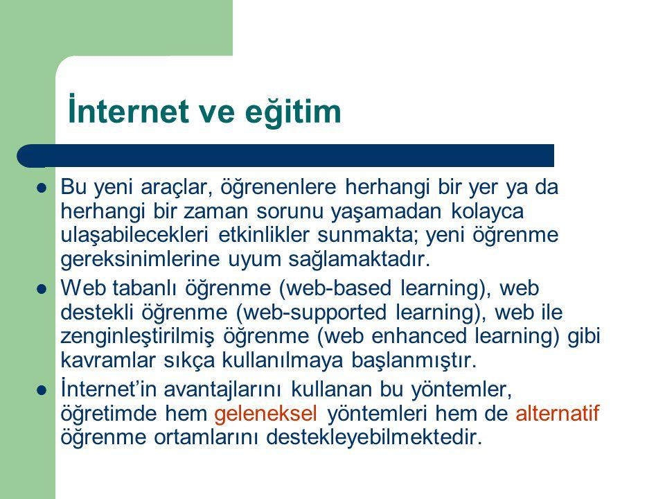İnternet ve eğitim  Bu yeni araçlar, öğrenenlere herhangi bir yer ya da herhangi bir zaman sorunu yaşamadan kolayca ulaşabilecekleri etkinlikler sunmakta; yeni öğrenme gereksinimlerine uyum sağlamaktadır.