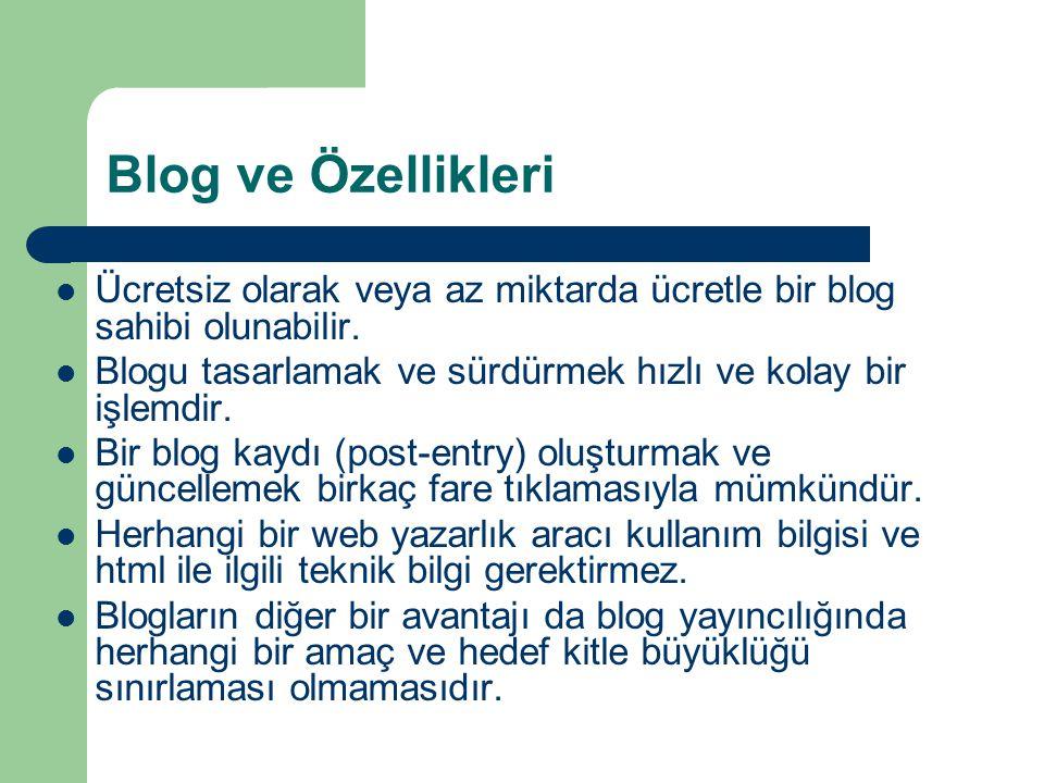 Blog ve Özellikleri  Ücretsiz olarak veya az miktarda ücretle bir blog sahibi olunabilir.