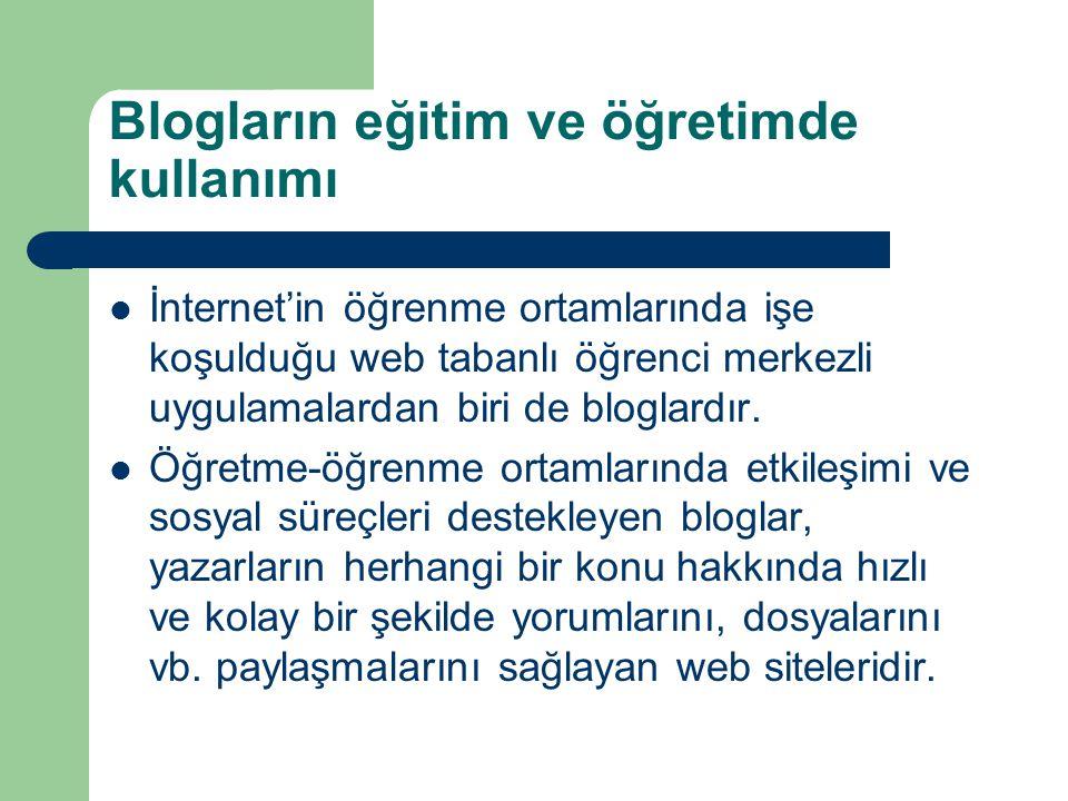 Blogların eğitim ve öğretimde kullanımı  İnternet'in öğrenme ortamlarında işe koşulduğu web tabanlı öğrenci merkezli uygulamalardan biri de bloglardır.
