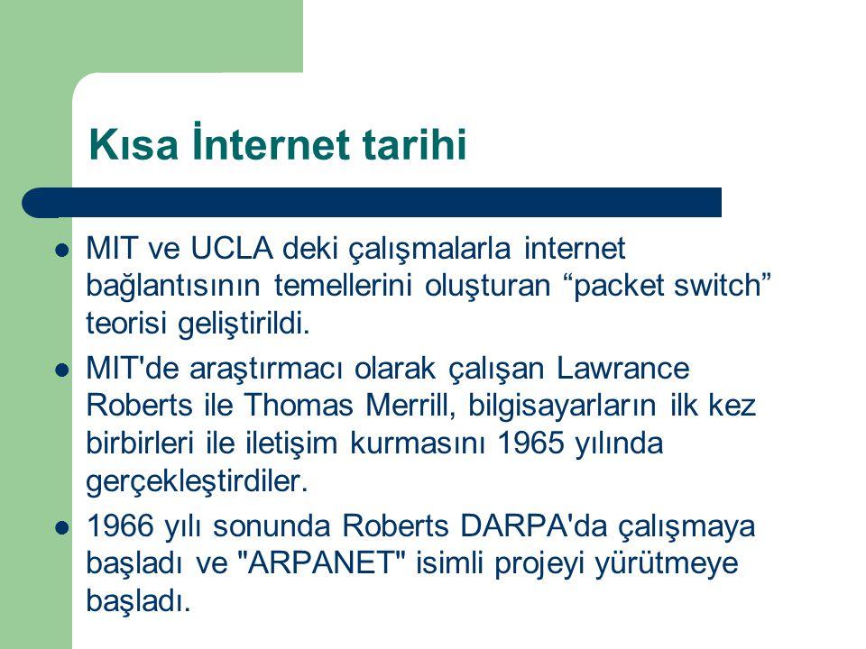 Kısa İnternet tarihi  ARPANET çerçevesinde ilk bağlantı 1969 yılında dört merkez arasında yapıldı ve ana bilgisayarlar arası bağlantılar ile internetin ilk şekli ortaya çıktı.