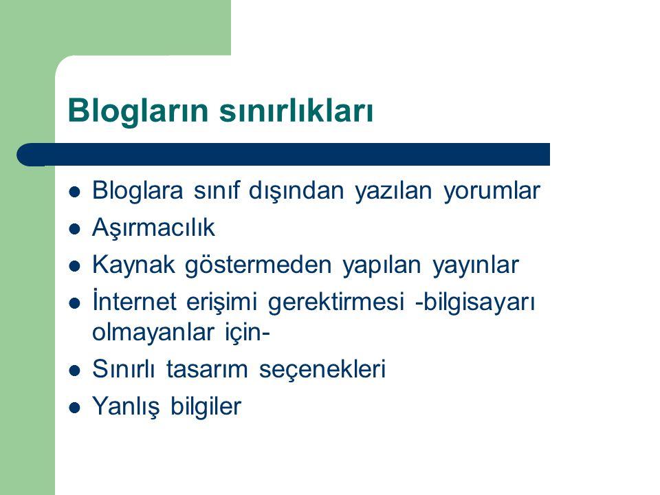 Blogların sınırlıkları  Bloglara sınıf dışından yazılan yorumlar  Aşırmacılık  Kaynak göstermeden yapılan yayınlar  İnternet erişimi gerektirmesi -bilgisayarı olmayanlar için-  Sınırlı tasarım seçenekleri  Yanlış bilgiler