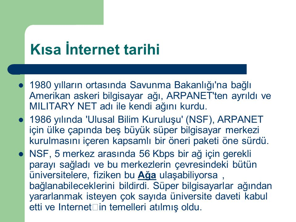 Kısa İnternet tarihi  1987 yılında yeniden düzenlediği internet yapılanması planı ile NSFNET yedi bölgesel nokta üzerinde 1.5 Mb/s güçlü bir omurgayı işleteceğini duyurdu.