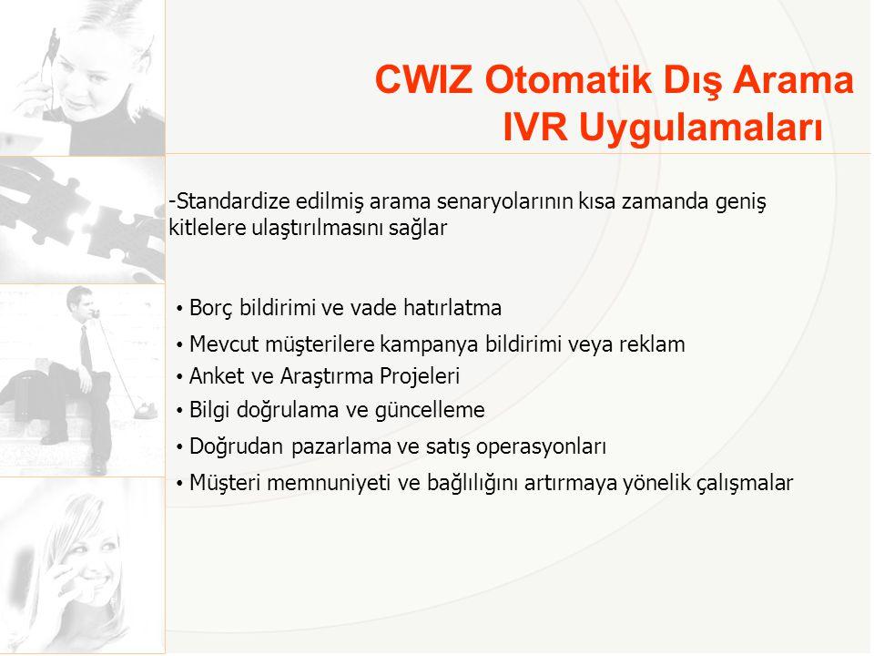 CWIZ Otomatik Dış Arama IVR Uygulamaları -Standardize edilmiş arama senaryolarının kısa zamanda geniş kitlelere ulaştırılmasını sağlar • Borç bildirim