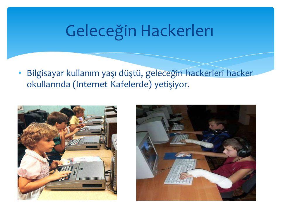 • Bilgisayar kullanım yaşı düştü, geleceğin hackerleri hacker okullarında (Internet Kafelerde) yetişiyor. Geleceğin Hackerlerı
