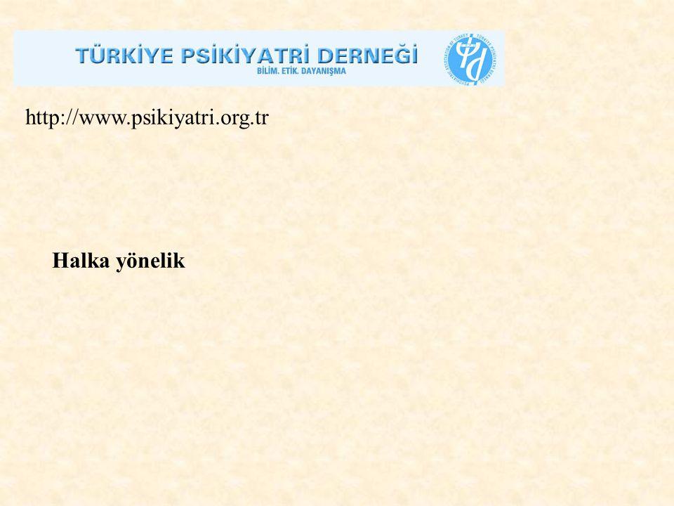 http://www.psikiyatri.org.tr Halka yönelik