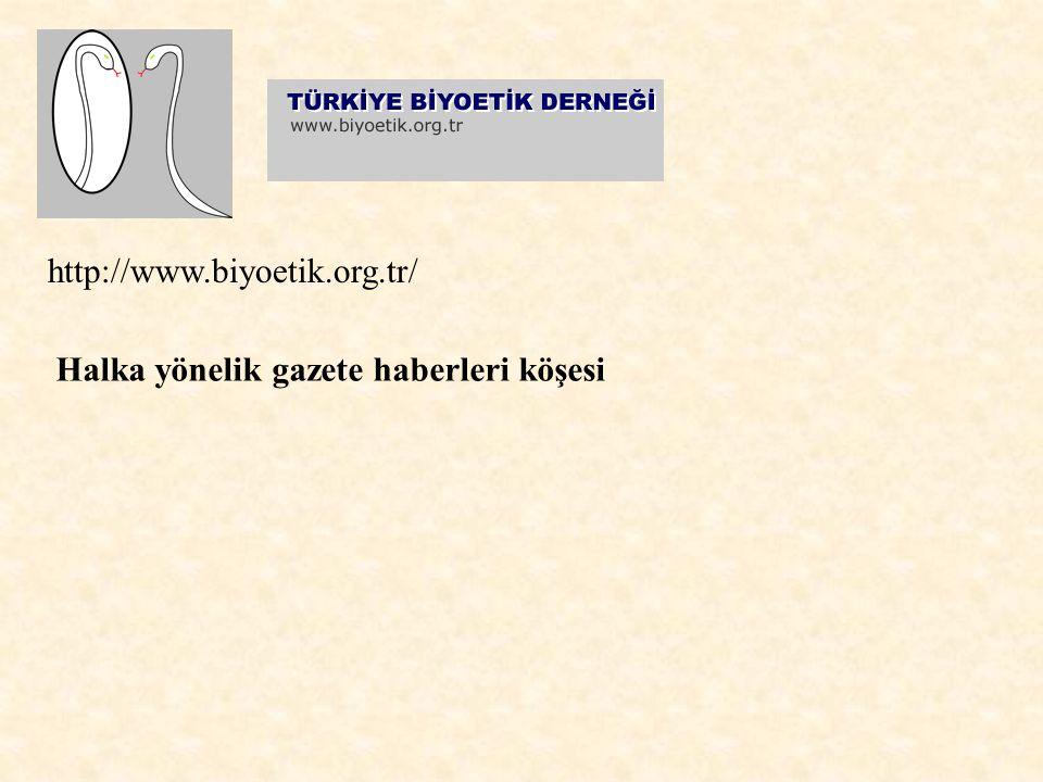 http://www.biyoetik.org.tr/ Halka yönelik gazete haberleri köşesi