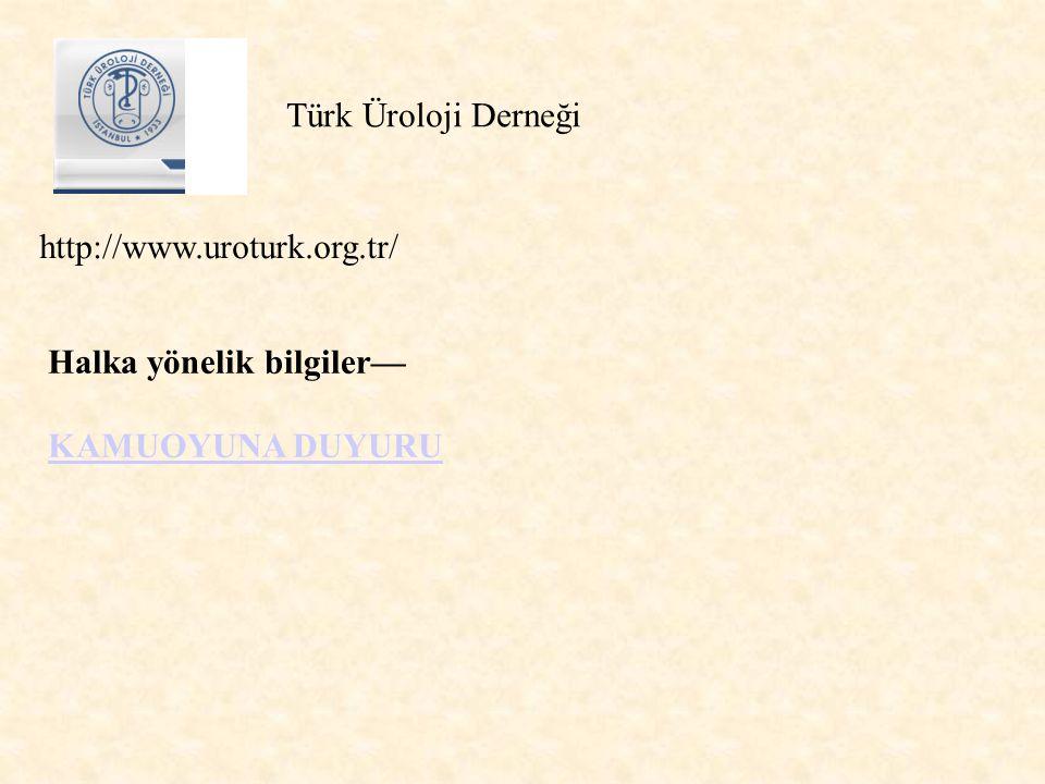http://www.uroturk.org.tr/ Halka yönelik bilgiler— KAMUOYUNA DUYURU Türk Üroloji Derneği