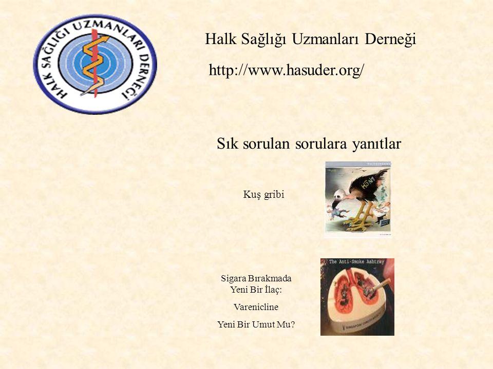 http://www.hasuder.org/ Sık sorulan sorulara yanıtlar Kuş gribi Sigara Bırakmada Yeni Bir İlaç: Varenicline Yeni Bir Umut Mu? Halk Sağlığı Uzmanları D
