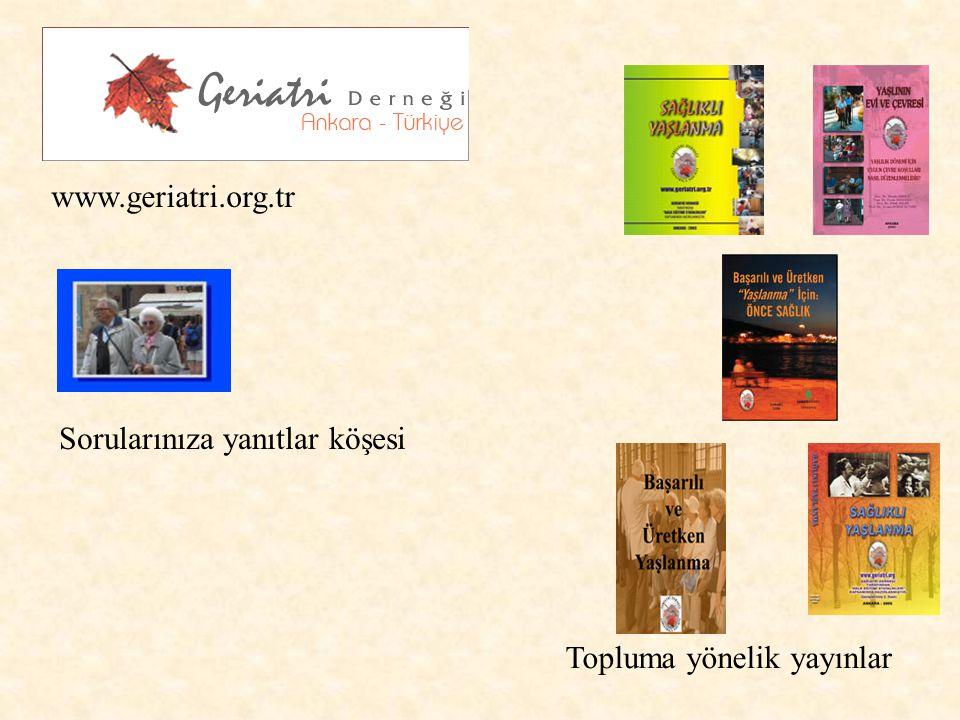www.geriatri.org.tr Sorularınıza yanıtlar köşesi Topluma yönelik yayınlar