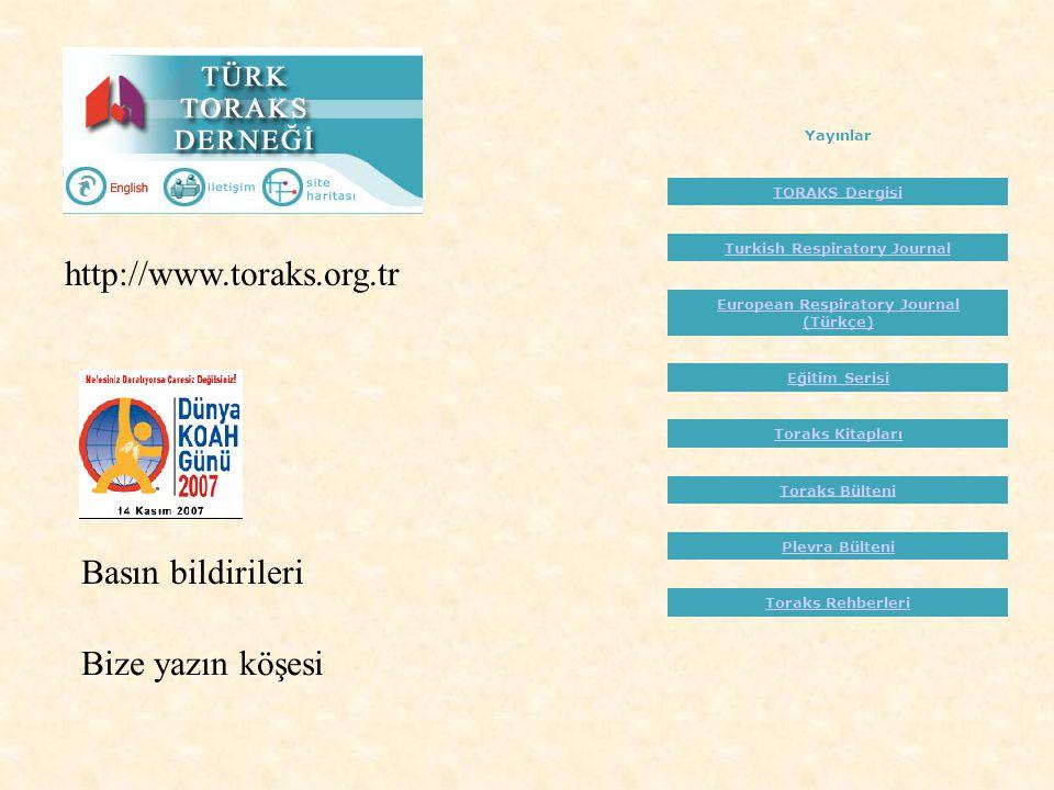 http://www.toraks.org.tr Basın bildirileri Yayınlar TORAKS Dergisi Turkish Respiratory Journal European Respiratory Journal (Türkçe) Eğitim Serisi Toraks Kitapları Toraks Bülteni Plevra Bülteni Toraks Rehberleri Bize yazın köşesi