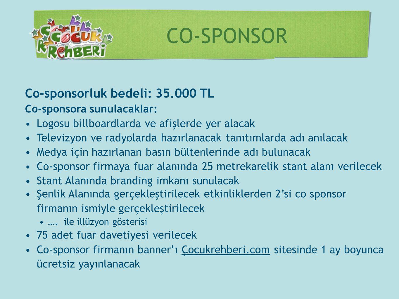 CO-SPONSOR Co-sponsorluk bedeli: 35.000 TL Co-sponsora sunulacaklar: •Logosu billboardlarda ve afişlerde yer alacak •Televizyon ve radyolarda hazırlan