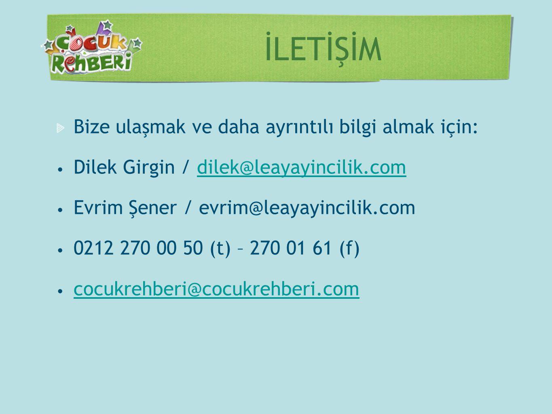 İLETİŞİM Bize ulaşmak ve daha ayrıntılı bilgi almak için: • Dilek Girgin / dilek@leayayincilik.comdilek@leayayincilik.com • Evrim Şener / evrim@leayay