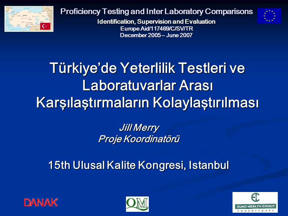 Proficiency Testing and Inter Laboratory Comparisons Identification, Supervision and Evaluation Europe Aid/117469/C/SV/TR December 2005 – June 2007 Tü