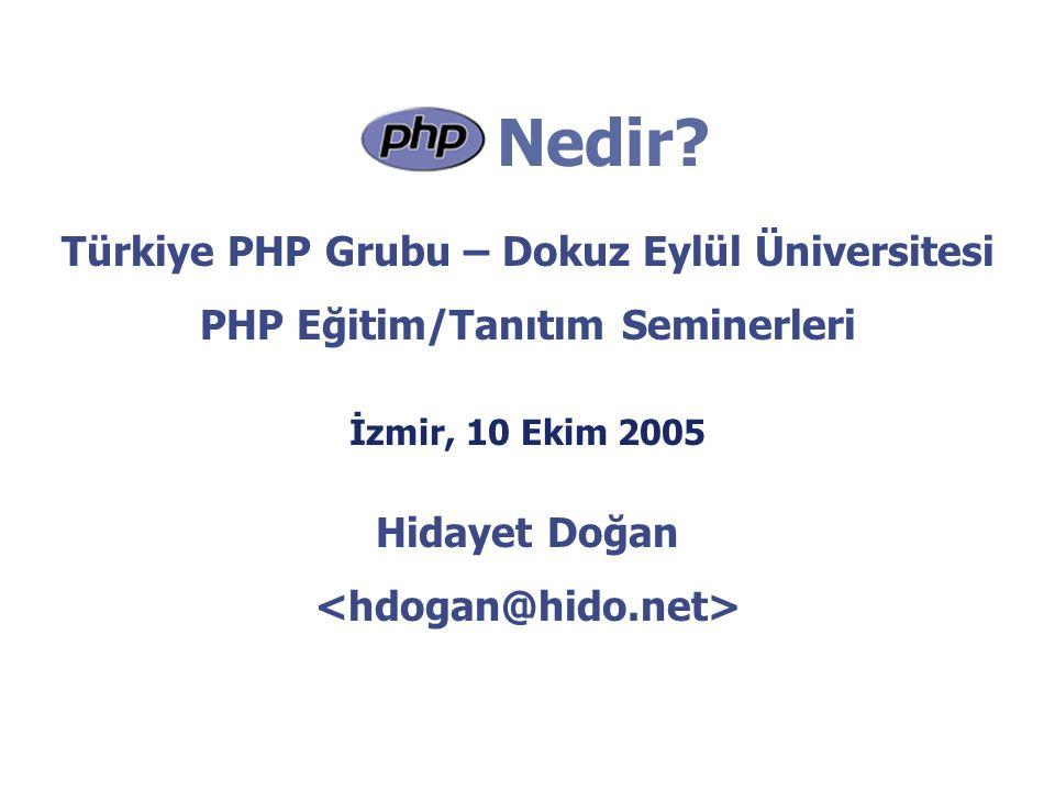 Nedir? Türkiye PHP Grubu – Dokuz Eylül Üniversitesi PHP Eğitim/Tanıtım Seminerleri İzmir, 10 Ekim 2005 Hidayet Doğan